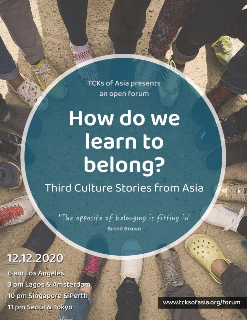Poster. TCKs of Asia presents an open forum: How do we learn to belong? Third Culture Stories from Asia. 'The opposite of belonging is fitting in' by Brene Brown. Date, time & registration link.